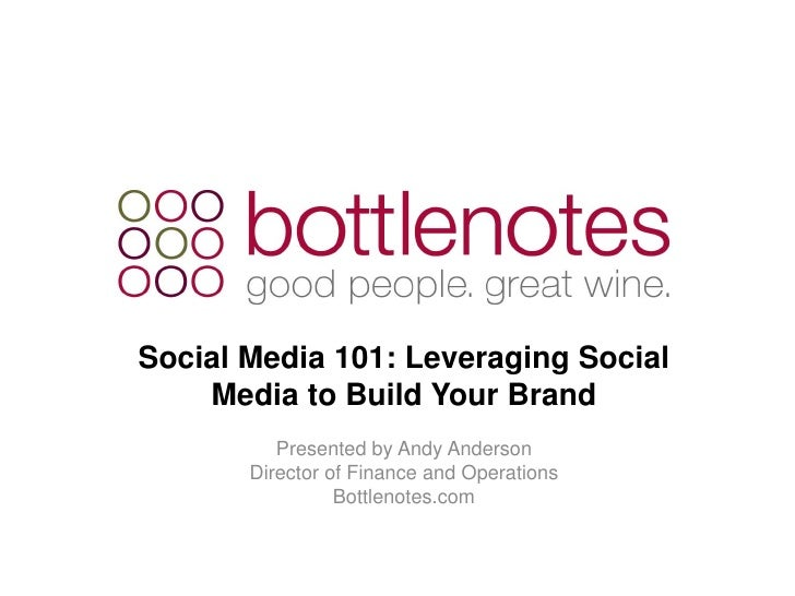 Social Media 101: Leveraging Social     Media to Build Your Brand           Presented by Andy Anderson        Director of ...