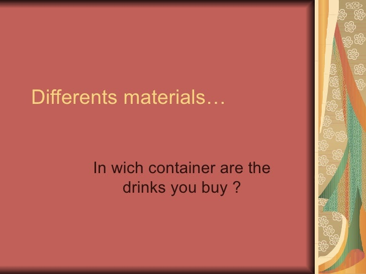 Differents materials… In wich container are the drinks you buy ?
