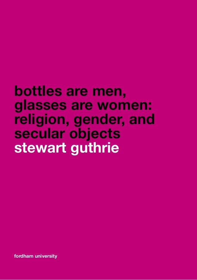 Bottles are men, glasses are women (guthrie 2007)