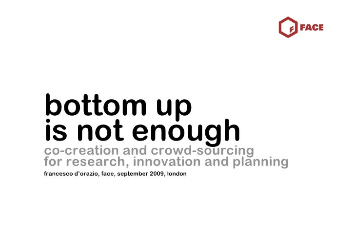 bottom up is notand crowd-sourcing co-creation             enough for research, innovation and planning francesco d'orazio...