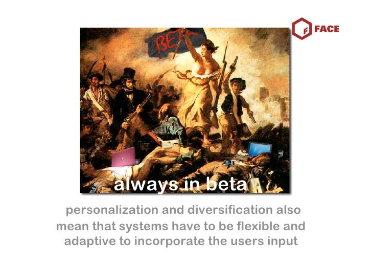 always in beta  personalization and diversification also mean that systems have to be flexible and  adaptive to incorporat...