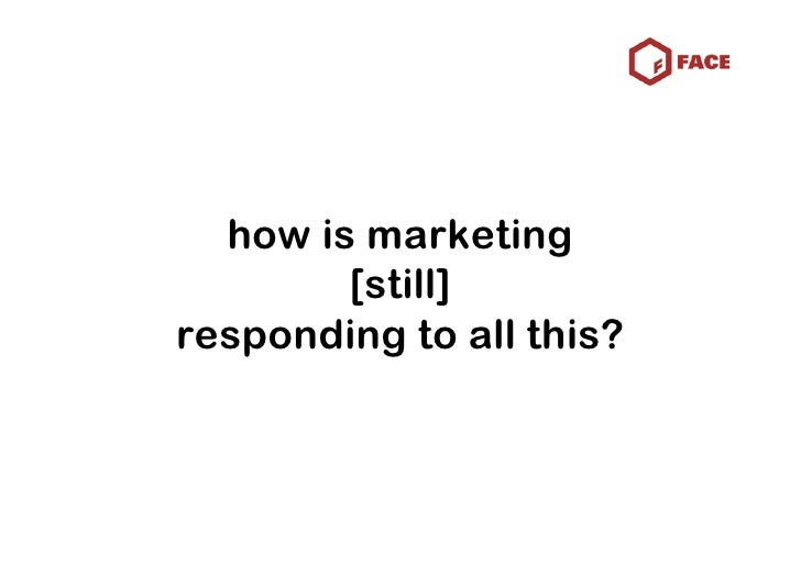 how is marketing         [still] responding to all this?