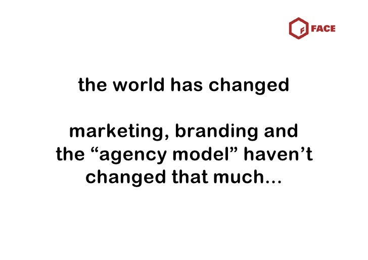 """the world has changed    marketing, branding and the """"agency model"""" haven't    changed that much..."""