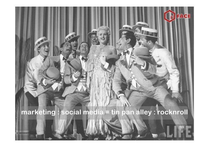 marketing : social media = tin pan alley : rocknroll