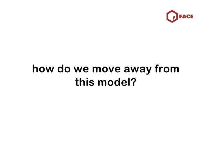 how do we move away from        this model?