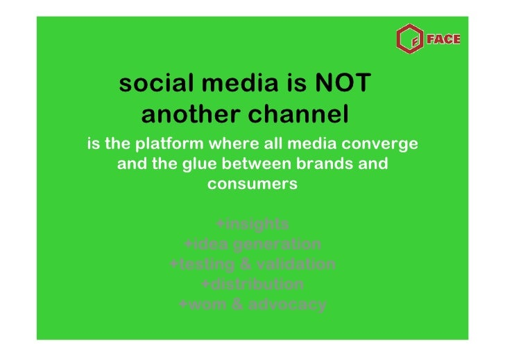 social media is NOT     another channel is the platform where all media converge      and the glue between brands and     ...