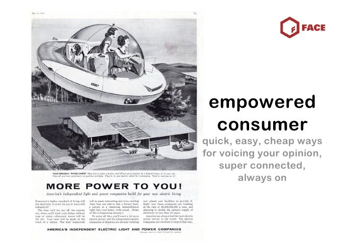 empowered   consumer quick, easy, cheap ways for voicing your opinion,     super connected,         always on