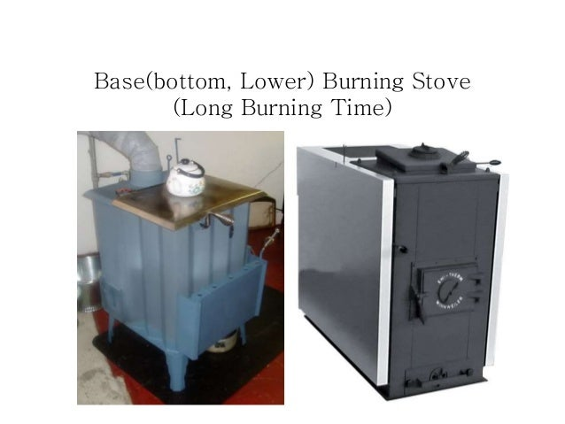 Base(bottom, Lower) Burning Stove (Long Burning Time)