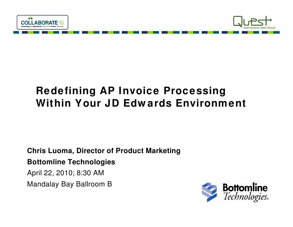 Redefining AP Invoice Processing   Within Your JD Edwards Environment    Chris Luoma, Director of Product Marketing Bottom...