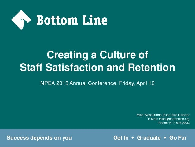 Creating a Culture of    Staff Satisfaction and Retention           NPEA 2013 Annual Conference: Friday, April 12         ...