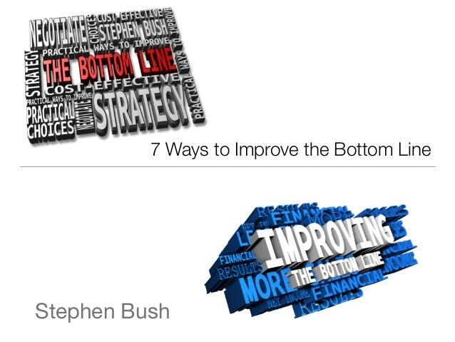 Stephen Bush 7 Ways to Improve the Bottom Line