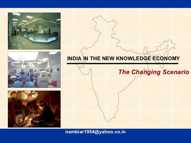 [email_address] INDIA IN THE NEW KNOWLEDGE ECONOMY The Changing Scenario