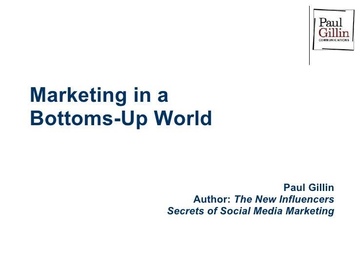 <ul><li>Paul Gillin </li></ul><ul><li>Author:  The New Influencers </li></ul><ul><li>Secrets of Social Media Marketing </l...