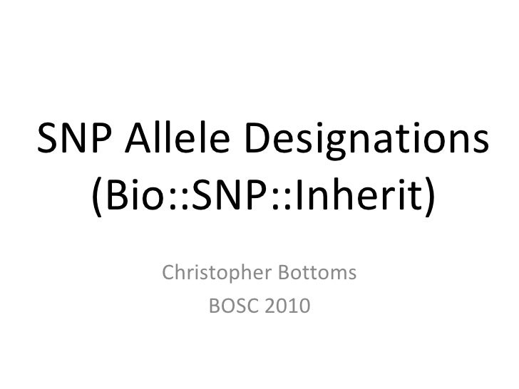 SNP Allele Designations (Bio::SNP::Inherit) Christopher Bottoms BOSC 2010