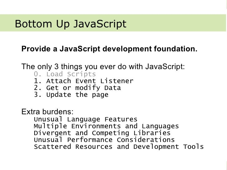 Bottom Up JavaScript    Bottom Up JavaScript     Provide a JavaScript development foundation.     The only 3 things you ev...