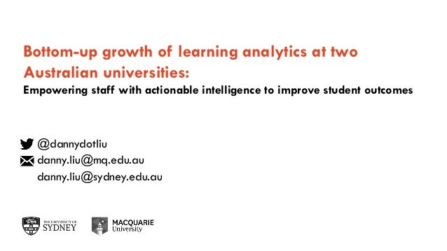 The University of Sydney Page 1 Bottom-up growth of learning analytics at two Australian universities: Empowering staff wi...