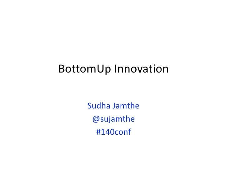 BottomUpInnovation       SudhaJamthe       @sujamthe        #140conf