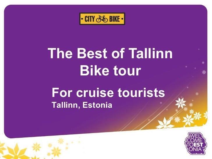 <ul>The Best of Tallinn Bike tour </ul><ul>For cruise tourists <li>Tallinn, Estonia </li></ul>