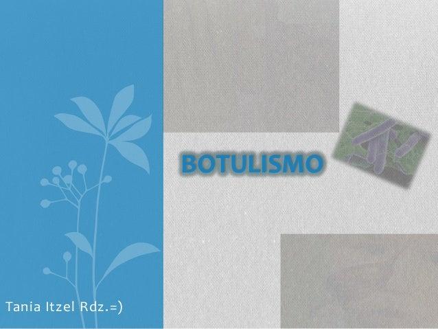 BOTULISMOTania Itzel Rdz.=)