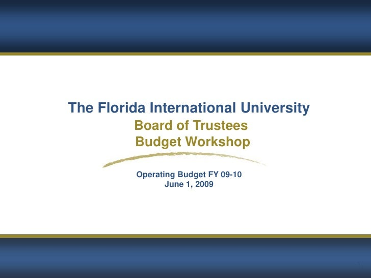 The Florida International University          Board of Trustees          Budget Workshop            Operating Budget FY 09...