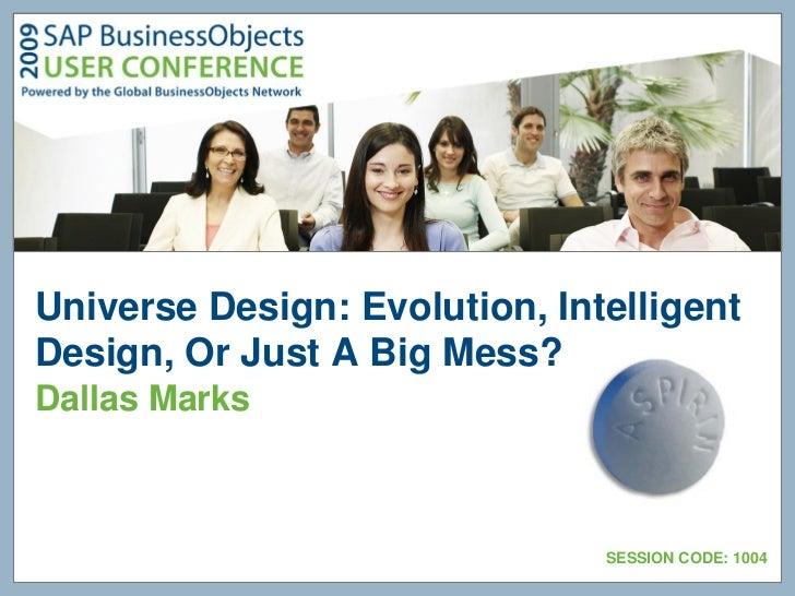 Universe Design: Evolution, IntelligentDesign, Or Just A Big Mess?Dallas Marks                               SESSION CODE:...
