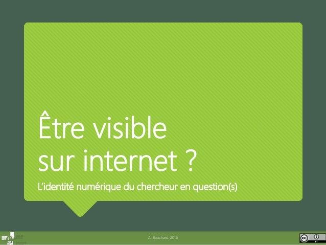 Être visible sur internet L'identité numérique du chercheur Journées URFIST, 12/2015 - A. Bouchard