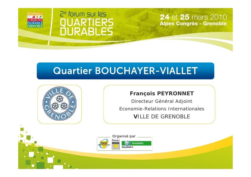 Quartier BOUCHAYER-VIALLET                    François PEYRONNET                    Directeur Général Adjoint             ...