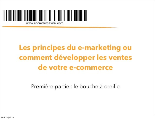 Les principes du e-marketing oucomment développer les ventesde votre e-commercePremière partie : le bouche à oreillejeudi ...