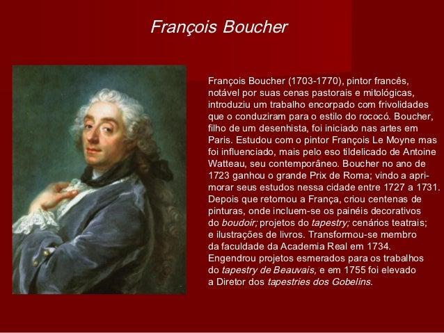 François Boucher      François Boucher(1703-1770), pintor francês,      notável por suas cenas pastorais e mitológicas,  ...