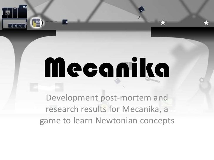Mecanika<br />Development post-mortem and research results for Mecanika, a game to learn Newtonian concepts<br />