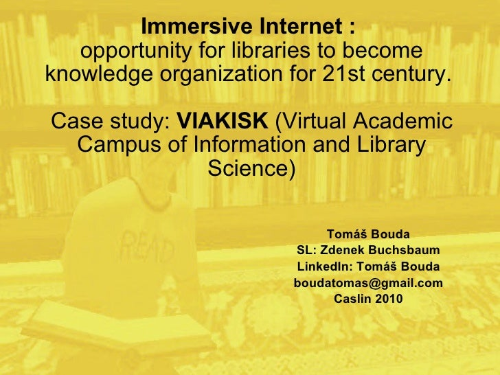 Immersive Internet :  opportunity for libraries to become knowledge organization for 21st century.  Case study:  VIAKISK  ...