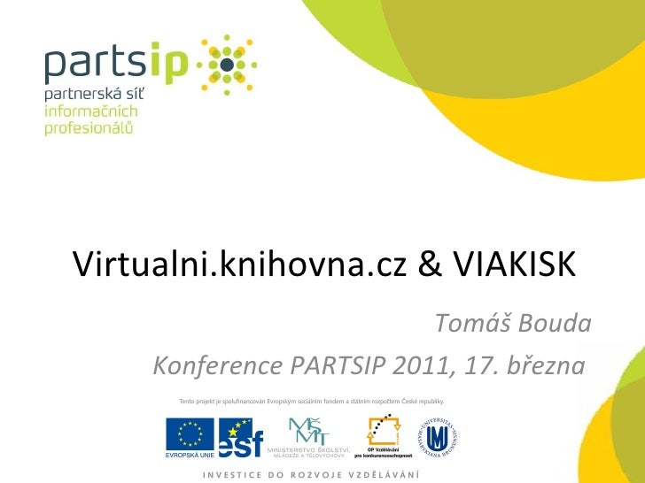 Virtualni.knihovna.c z & VIAKISK Tomáš Bouda Konference PARTSIP 2011, 17. března