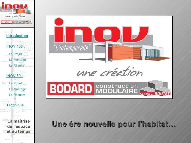 La maîtrise de l'espace et du temps Une ère nouvelle pour l'habitat… Introduction INOV 106 : Le Projet Le montage Le Résul...