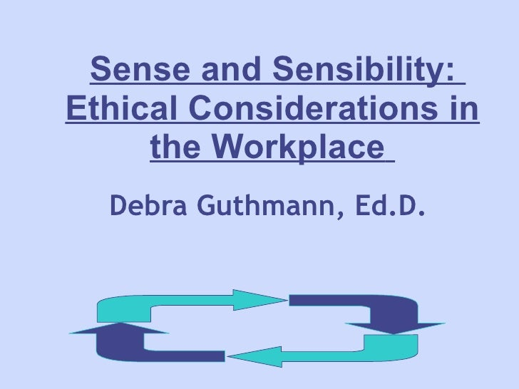 Sense and Sensibility:  Ethical Considerations in the Workplace   Debra Guthmann, Ed.D.