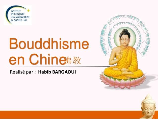 Bouddhisme 佛教 en Chine Réalisé par : Habib BARGAOUI