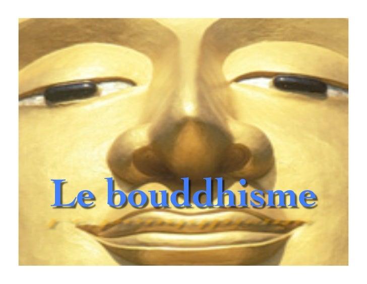 Le bouddhisme est fondé par SiddharthaGautama (appelé aussi parfois Sakiamuni –famille des Sakya : le sage des Sakya) ditl...