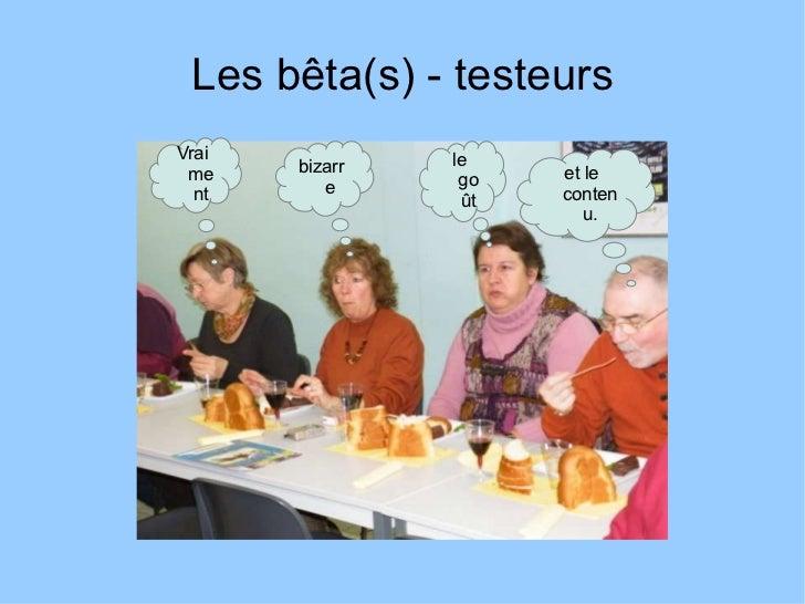 Les bêta(s) - testeurs Vraiment bizarre le goût et le contenu.