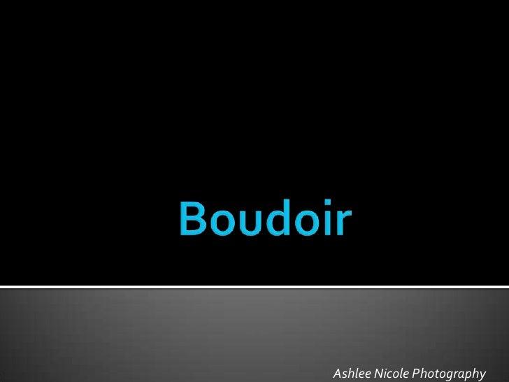 Boudoir <br />Ashlee Nicole Photography<br />