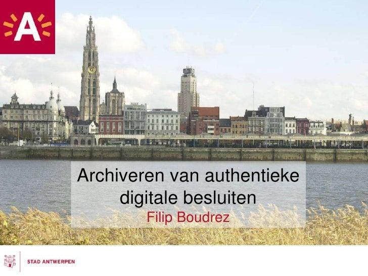 Archiveren van authentieke digitale besluitenFilip Boudrez<br />