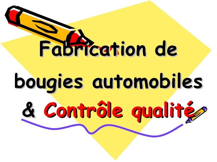 Fabrication de bougies automobiles   &  Contrôle qualité