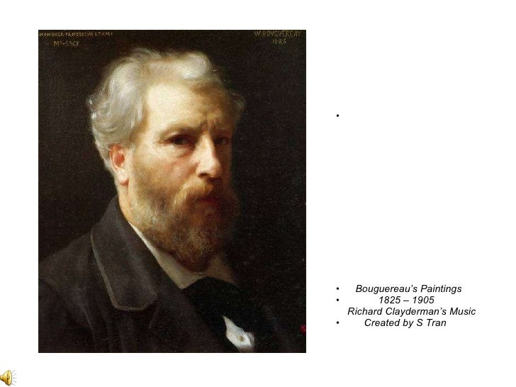 <ul><li>Bouguereau's Paintings </li></ul><ul><li>1825 – 1905 </li></ul><ul><li>Richard Clayderman's Music </li></ul><ul><l...