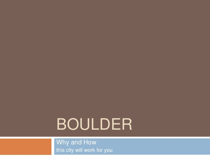 BOULDERWhy and Howthis city will work for you