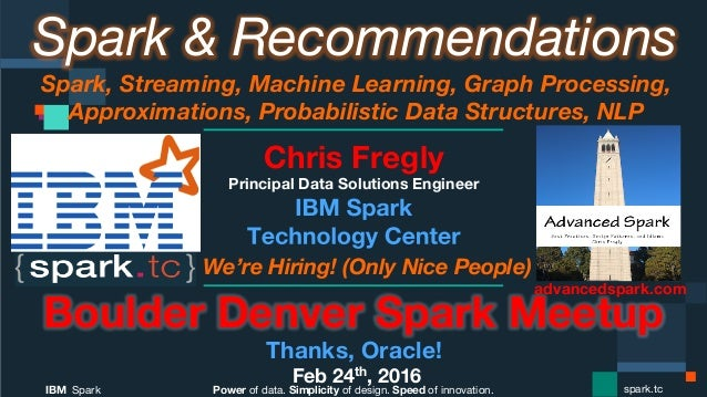 Power of data. Simplicity of design. Speed of innovation. IBM Spark  spark.tc Spark & Recommendations Spark, Streaming, Ma...