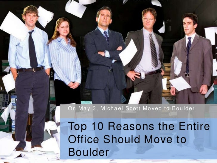 On May 3, Michael Scott Moved to Boulder<br />Top 10 Reasons the Entire Office Should Move to Boulder<br />