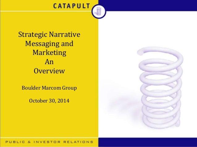 Strategic Narrative Messaging and Marketing An Overview Boulder Marcom Group October 30, 2014