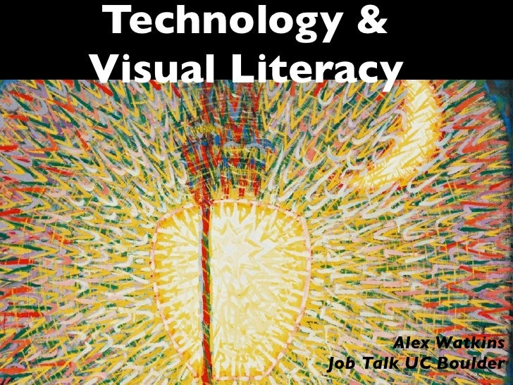 Technology &Visual Literacy                  Alex Watkins           Job Talk UC Boulder
