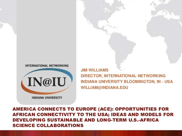 Jim Williams<br />Director, International networking<br />Indiana University Bloomington, In - USA<br />william@indiana.ed...