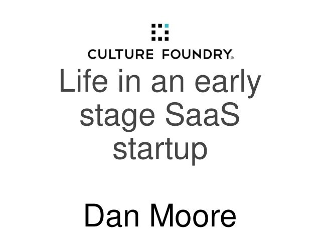 Life in an early stage SaaS startup Dan Moore
