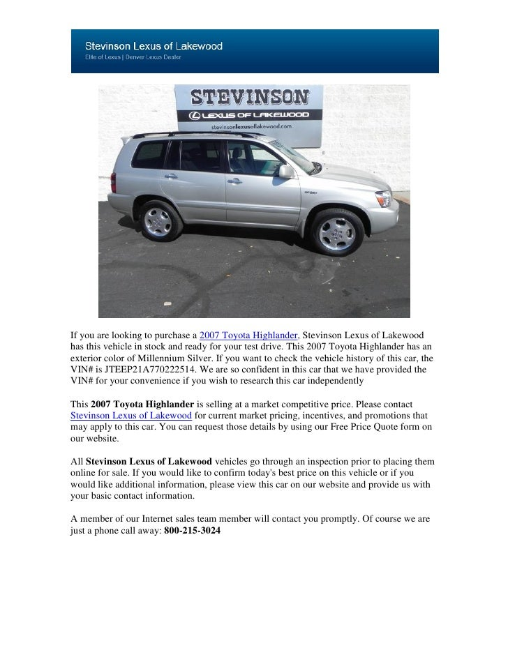 If you are looking to purchase a 2007 Toyota Highlander, Stevinson Lexus of Lakewoodhas this vehicle in stock and ready fo...
