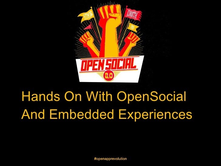 Hands On With OpenSocialAnd Embedded Experiences          #openapprevolution